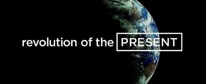 Revolution of the Present